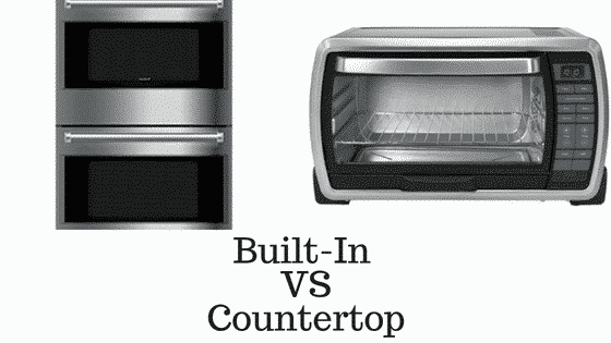 Builtin vs countertop oven